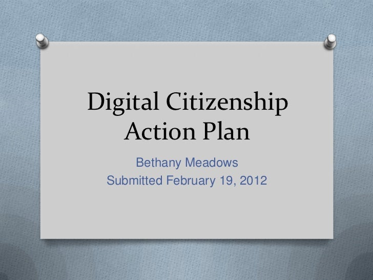 Digital Citizenship   Action Plan     Bethany Meadows Submitted February 19, 2012