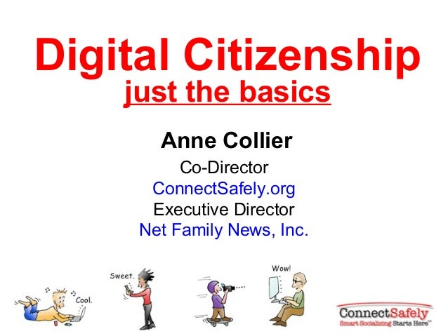 Digital Citizenship    just the basics       Anne Collier          Co-Director      ConnectSafely.org      Executive Direc...