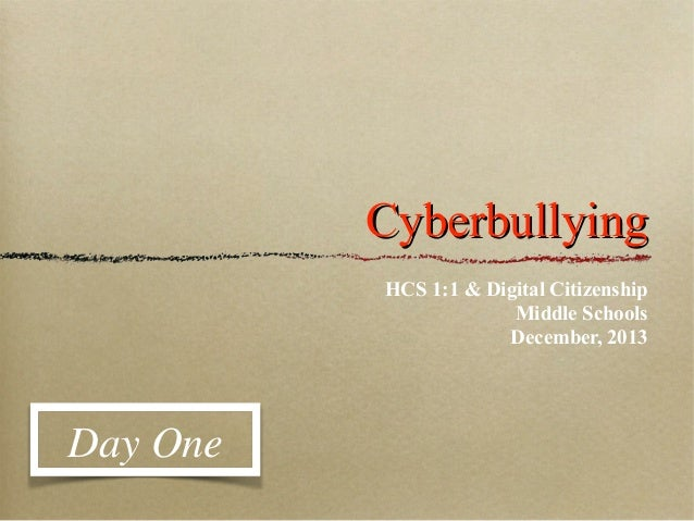Cyberbullying HCS 1:1 & Digital Citizenship Middle Schools December, 2013  Day One