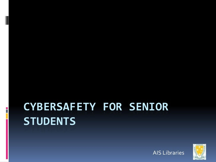 CYBERSAFETY FOR SENIORSTUDENTS                   AIS Libraries