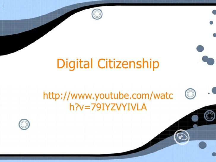 Digital Citizenship http://www.youtube.com/watch?v=79IYZVYIVLA