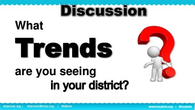 dbenner.org   dbenner@tcea.org   @diben What are you seeing Discussion