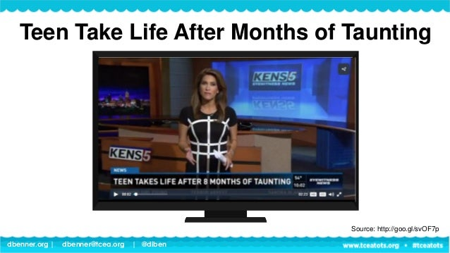 dbenner.org   dbenner@tcea.org   @diben Source: http://goo.gl/svOF7p Teen Take Life After Months of Taunting