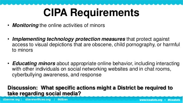 dbenner.org   dbenner@tcea.org   @diben CIPA Best Practices • Monitor (or restrict) student use of social media via Distri...