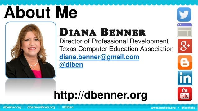 dbenner.org   dbenner@tcea.org   @diben About Me Director of Professional Development Texas Computer Education Association...