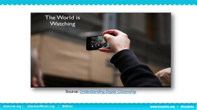dbenner.org   dbenner@tcea.org   @diben Source: Understanding Digital Citizenship