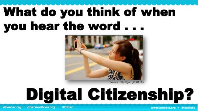 dbenner.org   dbenner@tcea.org   @diben What do you think of when you hear the word . . . Digital Citizenship? Source: htt...