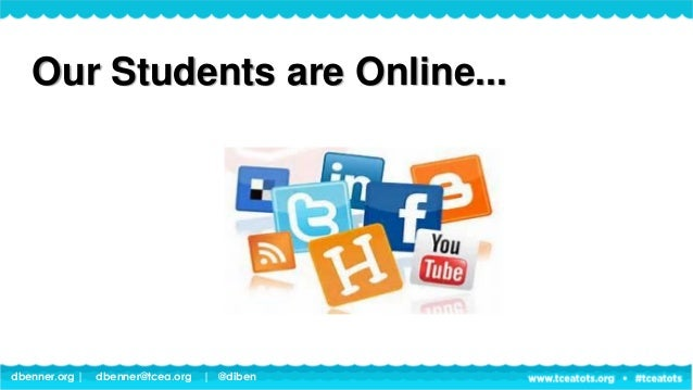 dbenner.org   dbenner@tcea.org   @diben Our Students are Online...