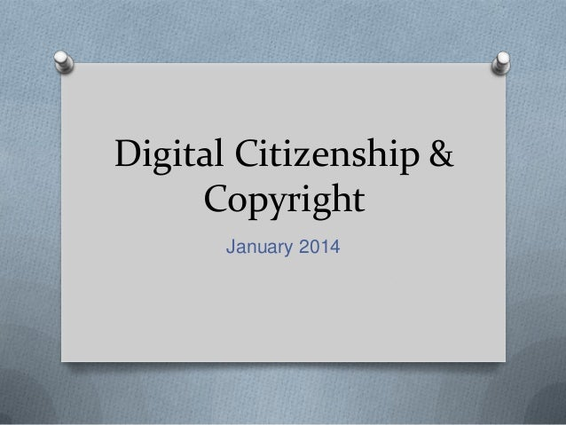 Digital Citizenship & Copyright January 2014
