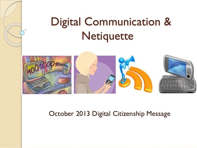 Digital Communication & Netiquette  October 2013 Digital Citizenship Message