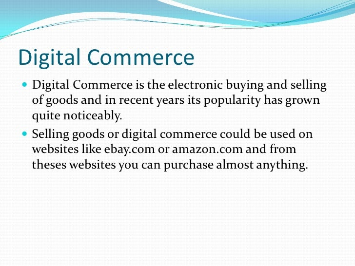 Digital Commerce<br />Digital Commerce is the electronic buying and selling of goods and in recent years its popularity ha...