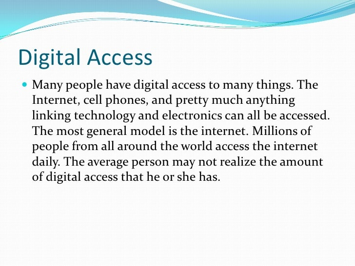 Digital Access<br />Many people have digital access to many things. The Internet, cell phones, and pretty much anything li...