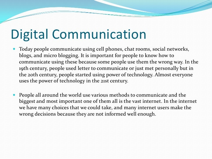 Digital Communication<br />Today people communicate using cell phones, chat rooms, social networks, blogs, and micro blogg...