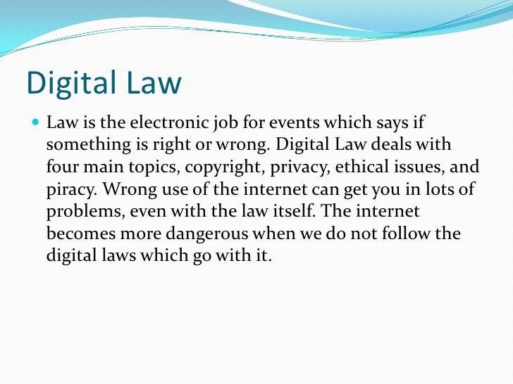 Digital Law<br />Law is the electronic job for events which says if something is right or wrong. Digital Law deals with fo...