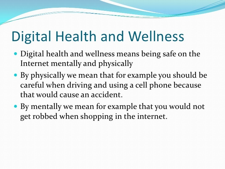Digital Health and Wellness<br />Digital health and wellness means being safe on the Internet mentally and physically<br /...