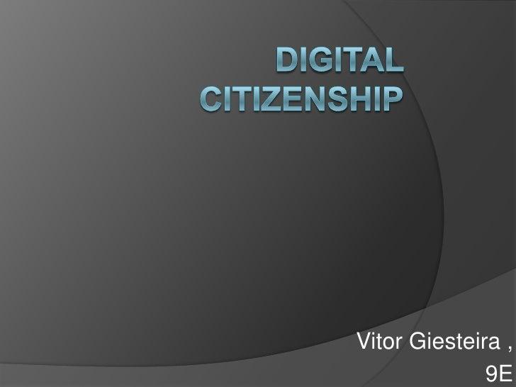 Digital Citizenship<br />VitorGiesteira ,<br />9E<br />