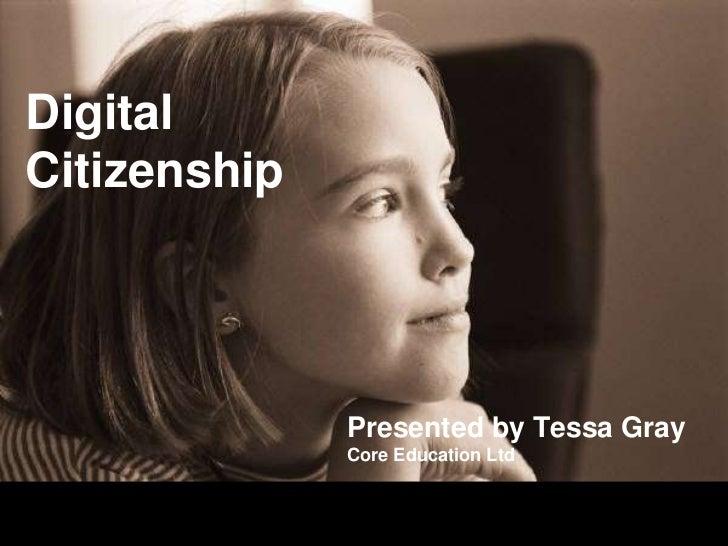 DigitalCitizenship              Presented by Tessa Gray              Core Education Ltd