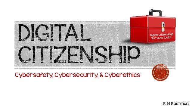Cybersafety, Cybersecurity, & Cyberethics E. H. Eastman