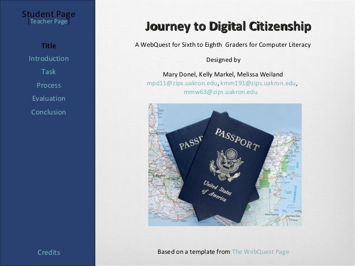 Student Page [Teacher Page]                     Journey to Digital Citizenship     Title        A WebQuest for Sixth to Ei...