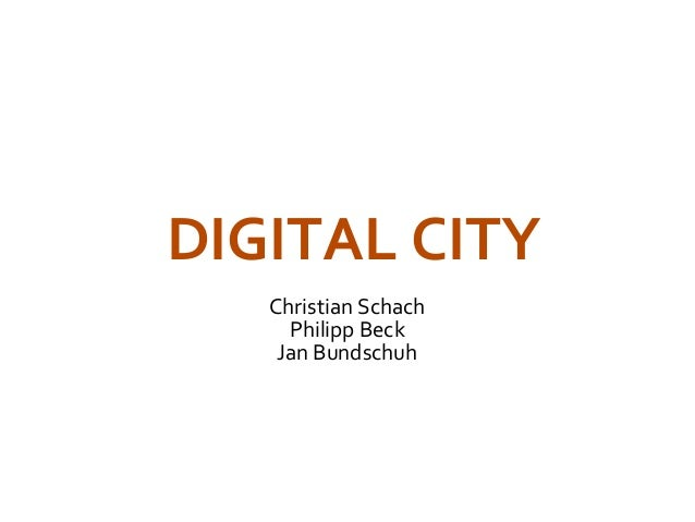 DIGITAL CITY   Christian Schach     Philipp Beck    Jan Bundschuh