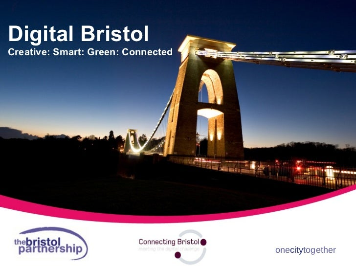 one city together Digital Bristol Creative: Smart: Green: Connected