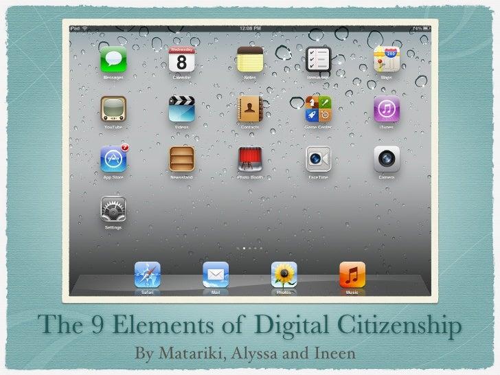 The 9 Elements of Digital Citizenship        By Matariki, Alyssa and Ineen