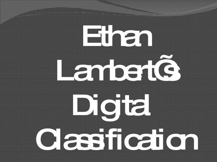 Ethan Lambert's Digital  Classification