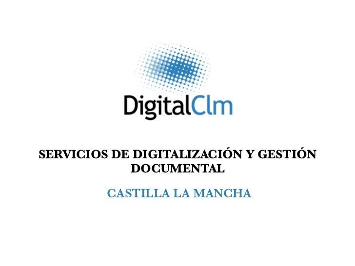 SERVICIOS DE DIGITALIZACIÓN Y GESTIÓN            DOCUMENTAL         CASTILLA LA MANCHA