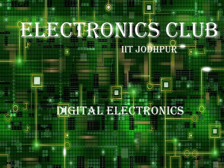 ELECTRONICS CLUB           IIT JODHPUR  Digital electronics