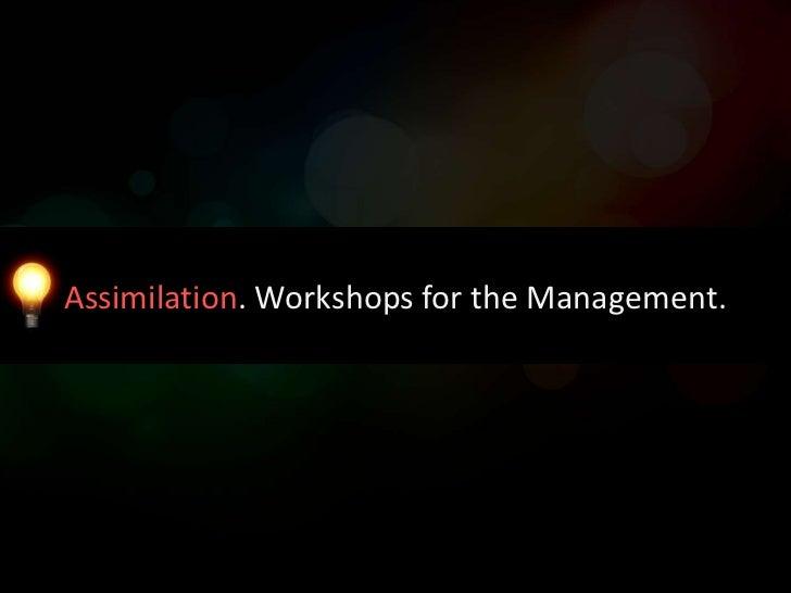 Assimilation. Workshops for the Management.