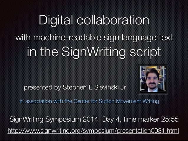 Digital collaboration with machine-readable sign language text in the SignWriting script in association with the Center fo...
