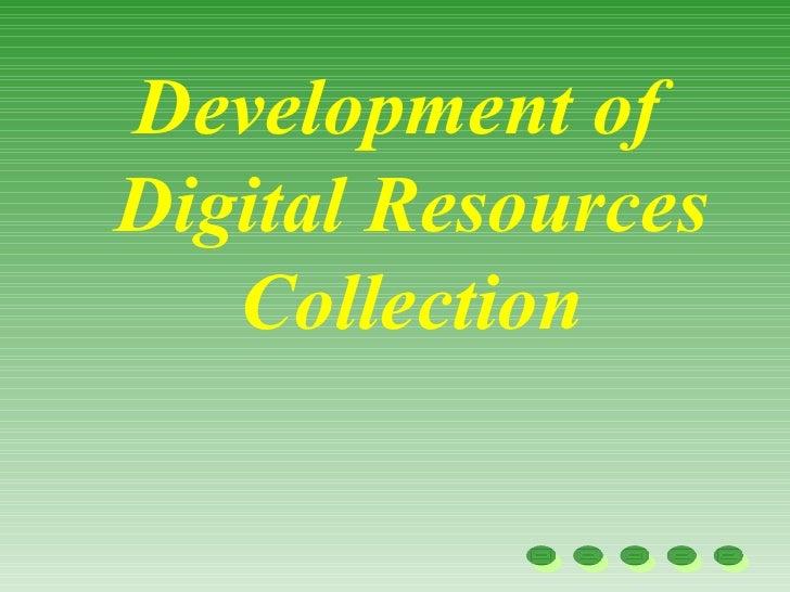 Development ofDigital Resources   Collection