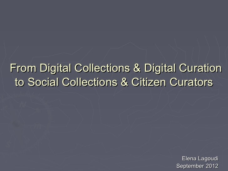 From Digital Collections & Digital Curation to Social Collections & Citizen Curators                                   Ele...