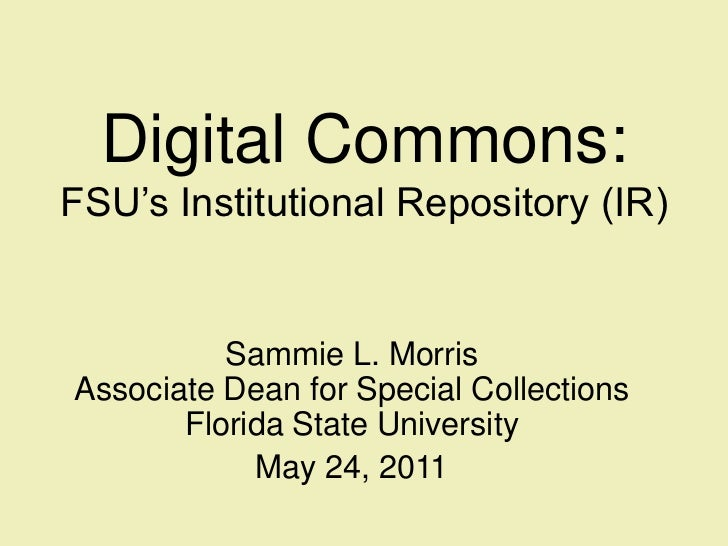 Digital Commons: FSU's Institutional Repository (IR)<br />Sammie L. MorrisAssociate Dean for Special CollectionsFlorida St...