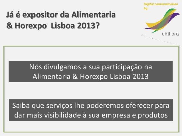 Já é expositor da Alimentaria& Horexpo Lisboa 2013?      Nós divulgamos a sua participação na       Alimentaria & Horexpo ...