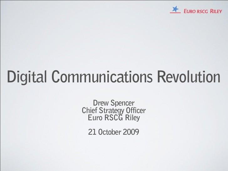 Digital Communications Revolution               Drew Spencer            Chief Strategy Officer             Euro RSCG Riley...