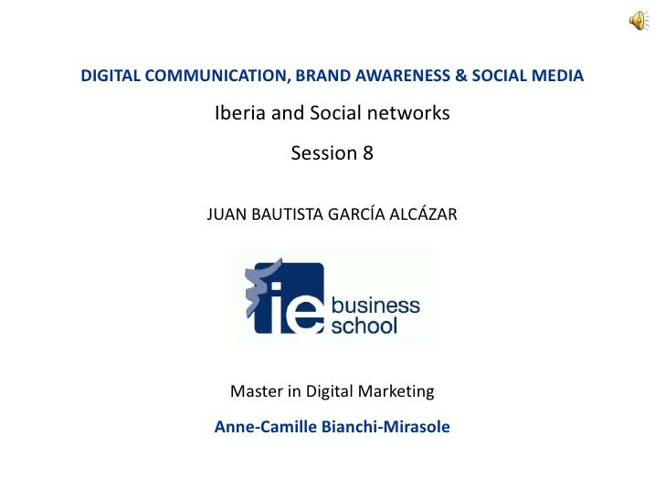 DIGITAL COMMUNICATION, BRAND AWARENESS & SOCIAL MEDIA<br />Iberia and Social networks<br />Session 8<br />JUAN BAUTISTA GA...