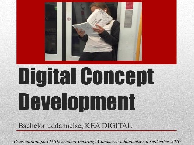 Digital Concept Development Bachelor uddannelse, KEA DIGITAL Præsentation på FDIHs seminar omkring eCommerce-uddannelser, ...