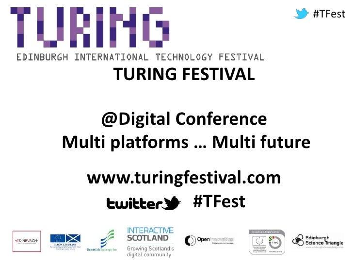 #TFest<br />TURING FESTIVAL <br />@Digital Conference<br /> Multi platforms … Multi future<br />www.turingfestival.com    ...