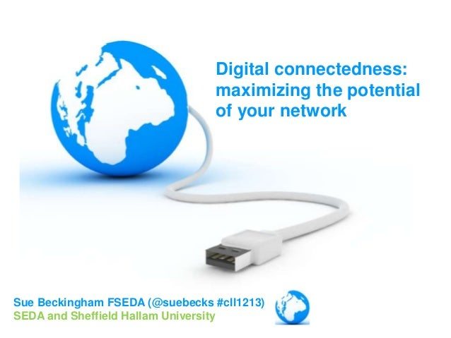 Digital connectedness:                                 maximizing the potential                                 of your ne...