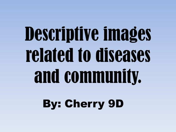 Descriptive imagesrelated to diseases and community.  By: Cherry 9D