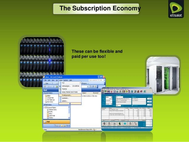 The Subscription Economy These can be flexible and paid per use too!
