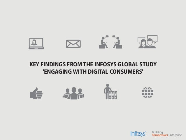 KEY FINDINGS FROM THE INFOSYS GLOBAL STUDYENGAGING WITH DIGITAL CONSUMERS