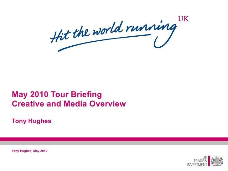 May 2010 Tour Briefing Creative and Media Overview Tony Hughes Tony Hughes, May 2010