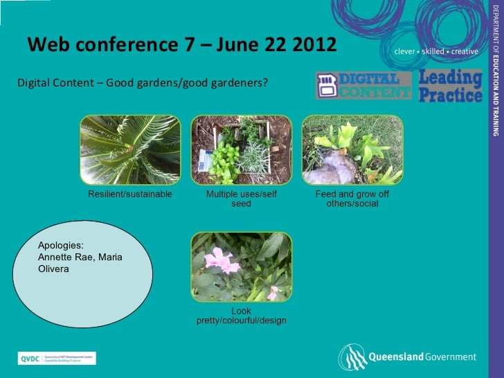 Web conference 7 – June 22 2012Digital Content – Good gardens/good gardeners?   Apologies:   Annette Rae, Maria   Olivera