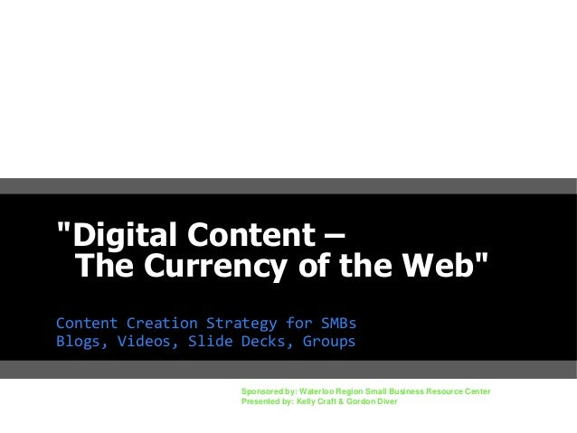 """Digital Content – The Currency of the Web"" Content Creation Strategy for SMBs Blogs, Videos, Slide Decks, Groups Sponsore..."
