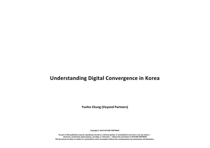 Understanding Digital Convergence in Korea                                       Yunho Chung (Veyond Partners)            ...