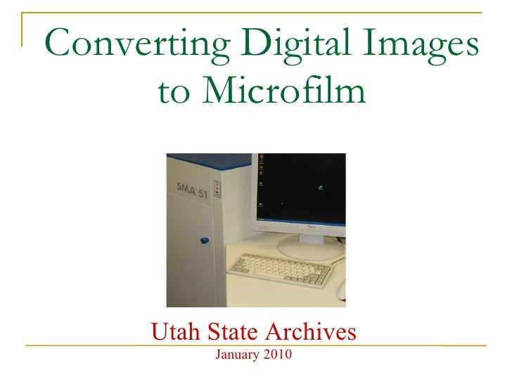 Converting Digital Images to Microfilm Utah State Archives January 2010