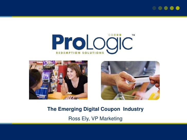The Emerging Digital Coupon  Industry<br />Ross Ely, VP Marketing<br />