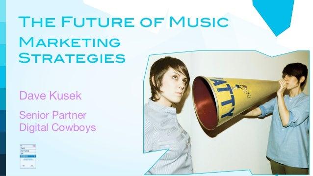 The Future of MusicMarketingStrategiesDave KusekSenior PartnerDigital Cowboys